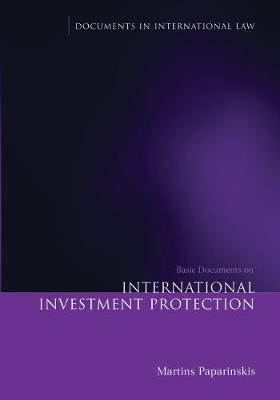 Basic Documents on International Investment Protection by Martins Paparinskis
