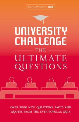 University Challenge: The Ultimate Questions Over 3000 Brand-New Quiz Questions from the Hit BBC TV Show by Steve Tribe
