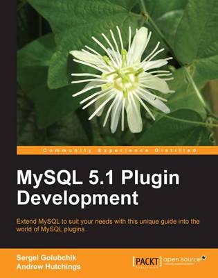 MySQL 5.1 Plugins Development by Andrew Hutchings, Sergei Golubchik