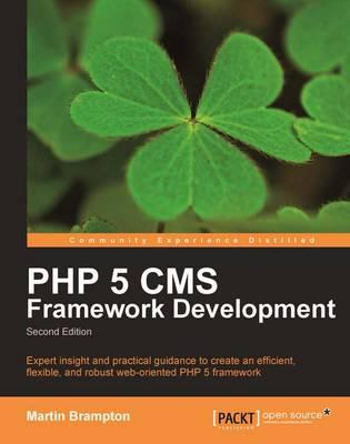PHP 5 CMS Framework Development by Martin Brampton