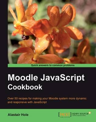Moodle Javascript Cookbook by Alastair Hole