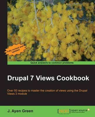Drupal 7 Views Cookbook by J. Ayen Green