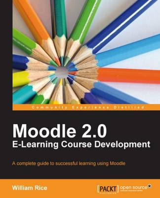 Moodle 2.0 E-Learning Course Development by William Rice