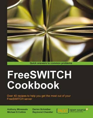 FreeSwitch Cookbook by Anthony Minessale, Michael S. Collins, Darren Schreiber, Raymond Chandler