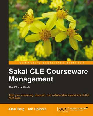 Sakai CLE Courseware Management The Official Guide by Alan Berg, Ian Dolphin