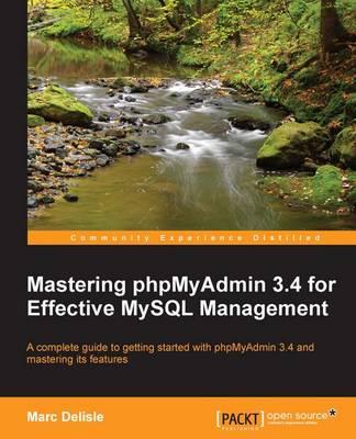 Mastering PhPMyAdmin 3.4 for Effective MySQL Management by Marc Delisle