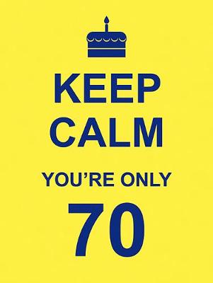Keep Calm You're Only 70 by