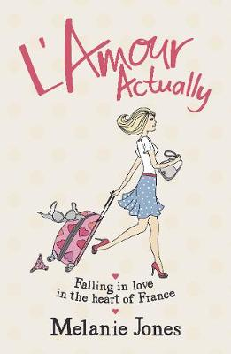 L'Amour Actually Falling in Love in the Heart of France by Melanie Jones