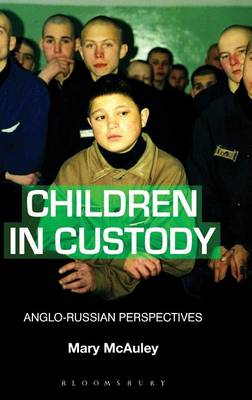 Children in Custody Anglo-Russian Perspectives by Mary McAuley
