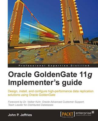 Oracle GoldenGate 11g Implementer's Guide by John P. Jeffries