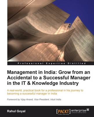 Management in India: Grow from an Accidental to a Successful Manager in the IT & Knowledge Industry by Rahul Goyal