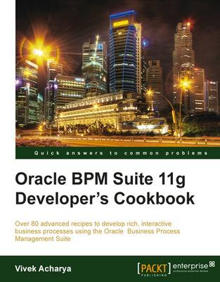 Oracle BPM Suite 11g Developer's Cookbook by Vivek Acharya