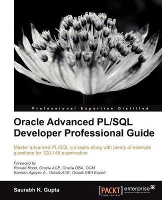 Oracle Advanced PL/SQL Developer Professional Guide by Saurabh Gupta