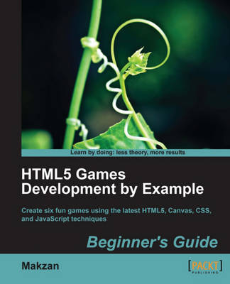 HTML5 Games Development by Example: Beginner's Guide by Makzan