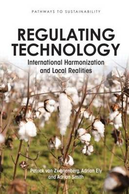 Regulating Technology International Harmonization and Local Realities by Adrian Ely, Patrick Van Zwanenberg, Adrian Smith