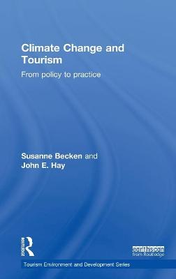 Climate Change and Tourism From Policy to Practice by Susanne (Lincoln University) Becken, John Hay