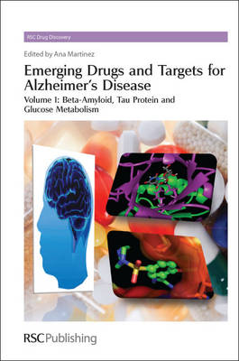 Emerging Drugs and Targets for Alzheimer's Disease Volume 1: Beta-Amyloid by Ana (Centro de Investigaciones Biologicas-CSIC, Spain) Martinez