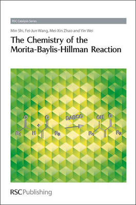The Chemistry of the Morita-Baylis-Hillman Reaction by Min Shi, Feijun Wang, Mei-Xin Zhao, Yin Wei