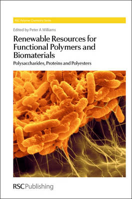 Renewable Resources for Functional Polymers and Biomaterials Polysaccharides, Proteins and Polyesters by P. A. Williams