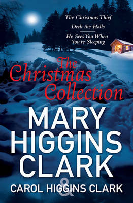 Mary & Carol Higgins Clark Christmas Collection The Christmas Thief, Deck the Halls, He Sees You When You're Sleeping by Carol Higgins Clark, Mary Higgins Clark