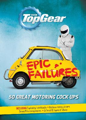 Top Gear: Epic Failures 50 Great Motoring Cock-Ups by Richard Porter