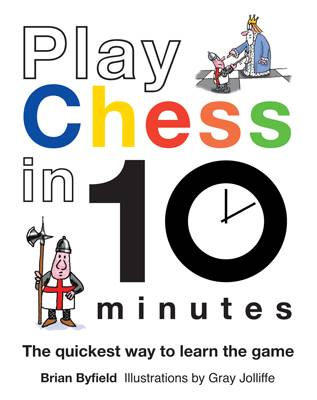 Play Chess in 10 Minutes : The quickest way to learn the game by Brian Byfield