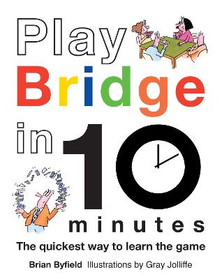 Play Bridge in 10 Minutes : The quickest way to learn the game by Brian Byfield