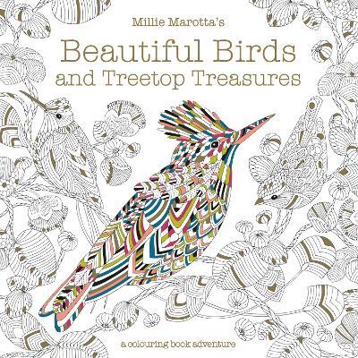 Millie Marotta's Beautiful Birds and Treetop Treasures A colouring book adventure