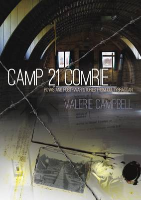 Camp 21 Comrie POWs and Post-War Stories from Cultybraggan by Valerie Campbell