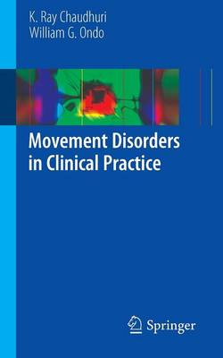 Movement Disorders in Clinical Practice by K. Ray Chaudhuri, William G. Ondo