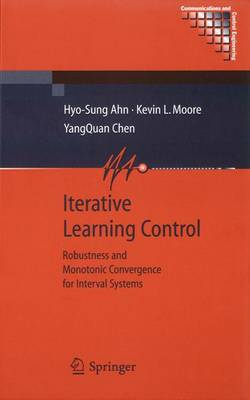 Iterative Learning Control Robustness and Monotonic Convergence for Interval Systems by Hyo-Sung Ahn, Kevin L. Moore, YangQuan Chen