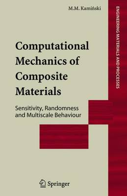 Computational Mechanics of Composite Materials Sensitivity, Randomness and Multiscale Behaviour by Marcin Kaminski