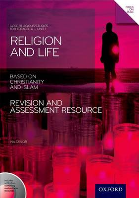 GCSE Religious Studies: Religion and Life based on Christianity and Islam Revision and Assessment Resource: Edexcel A Unit 1 by Ina Taylor