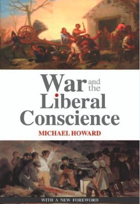 War and the Liberal Conscience by Sir Michael Howard