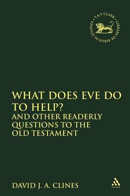 What Does Eve Do to Help? and Other Readerly Questions to the Old Testament by David J. A. Clines