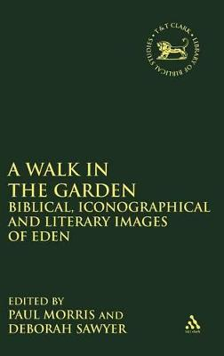 A Walk in the Garden Biblical, Iconographical and Literary Images of Eden by Paul Morris