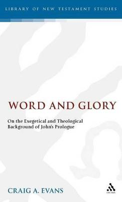 Word and Glory On the Exegetical and Theological Background of John's Prologue by Craig A. Evans
