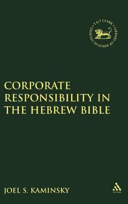 Corporate Responsibility in the Hebrew Bible by Joel S. Kaminsky