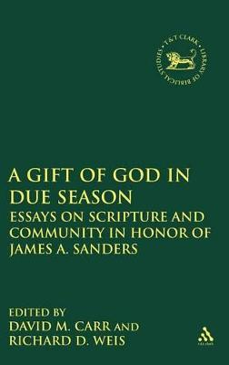 A Gift of God in Due Season Essays on Scripture and Community in Honor of James A.Sanders by Richard D. Weis