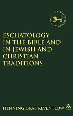 Eschatology in the Bible and in Jewish and Christian Tradition by Graf Henning Reventlow