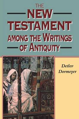 The New Testament Among the Writings of Antiquity by Detlev Dormeyer