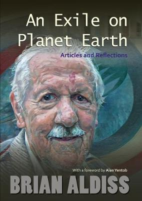An Exile on Planet Earth Articles and Reflections by Brian Aldiss