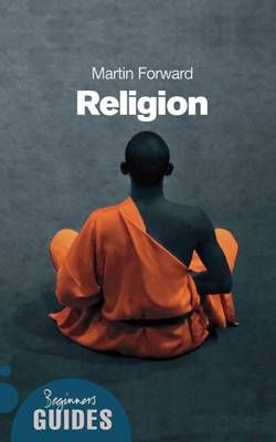 Religion A Beginner's Guide by Martin Forward