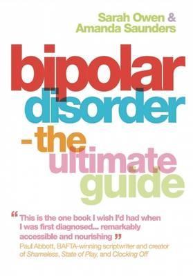 Bipolar Disorder The Ultimate Guide by Sarah Owen, Amanda Saunders