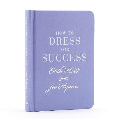 How to Dress for Success by Edith Head, Joe Hyams