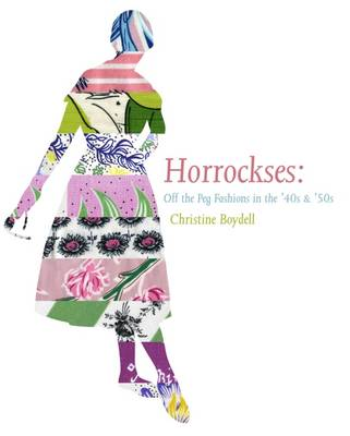 Horrockses Fashions Off-the-Peg Style in the 40s and 50s by Christine Boydell