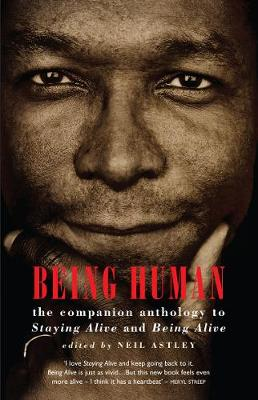 Being Human The Companion Anthology to Staying Alive and Being Alive by Neil Astley