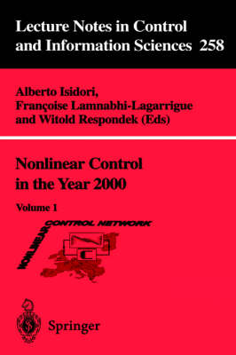 Nonlinear Control in the Year 2000 Volume 1 by Alberto Isidori