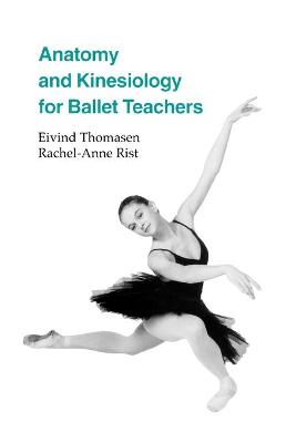 Anatomy and Kinesiology for Ballet Teachers by Eivind Thomasen, Rachel-Anne Rist