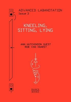 Advanced Labanotation, Volume 1, Part 3 Kneeling, Sitting, Lying by Ann Hutchinson Guest